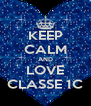 KEEP CALM AND LOVE CLASSE 1C - Personalised Poster A4 size