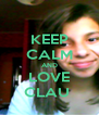 KEEP CALM AND LOVE CLAU  - Personalised Poster A4 size