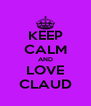 KEEP CALM AND LOVE CLAUD - Personalised Poster A4 size