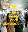 KEEP CALM AND LOVE  CLAUDIA *-* - Personalised Poster A4 size