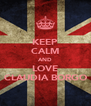 KEEP CALM AND LOVE CLAUDIA BORGO - Personalised Poster A4 size