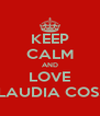 KEEP CALM AND LOVE  CLAUDIA COSSU - Personalised Poster A4 size
