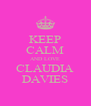 KEEP CALM AND LOVE CLAUDIA DAVIES - Personalised Poster A4 size