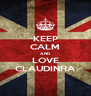 KEEP CALM AND LOVE CLAUDINHA - Personalised Poster A4 size