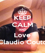 KEEP CALM AND Love Claudio Couto - Personalised Poster A4 size