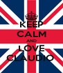 KEEP CALM AND LOVE CLAUDIO  - Personalised Poster A4 size