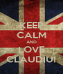 KEEP CALM AND LOVE CLAUDIU! - Personalised Poster A4 size