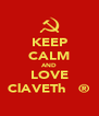 KEEP CALM AND LOVE ClAVETh   ® - Personalised Poster A4 size