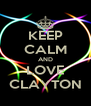 KEEP CALM AND LOVE CLAYTON - Personalised Poster A4 size