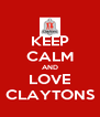 KEEP CALM AND LOVE CLAYTONS - Personalised Poster A4 size