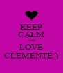 KEEP CALM AND LOVE CLEMENTE:) - Personalised Poster A4 size