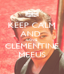 KEEP CALM AND  LOVE CLEMENTINE MEEUS - Personalised Poster A4 size