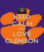 KEEP CALM AND LOVE CLEMSON - Personalised Poster A4 size