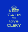 KEEP CALM AND love CLERY - Personalised Poster A4 size