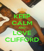 KEEP CALM AND LOVE CLIFFORD - Personalised Poster A4 size