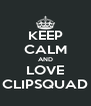 KEEP CALM AND LOVE CLIPSQUAD - Personalised Poster A4 size