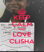 KEEP CALM AND LOVE CLISHA - Personalised Poster A4 size