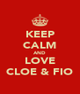 KEEP CALM AND LOVE CLOE & FIO - Personalised Poster A4 size