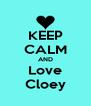 KEEP CALM AND Love Cloey - Personalised Poster A4 size