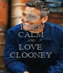 KEEP CALM AND LOVE  CLOONEY - Personalised Poster A4 size