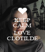 KEEP CALM AND LOVE CLOTILDE - Personalised Poster A4 size