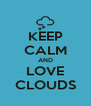 KEEP CALM AND LOVE CLOUDS - Personalised Poster A4 size