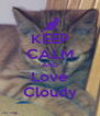 KEEP CALM AND Love Cloudy - Personalised Poster A4 size