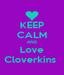 KEEP CALM AND Love Cloverkins  - Personalised Poster A4 size