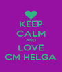 KEEP CALM AND LOVE CM HELGA - Personalised Poster A4 size