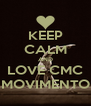 KEEP CALM AND LOVE CMC MOVIMENTO - Personalised Poster A4 size