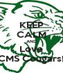 KEEP CALM AND Love CMS Cougars! - Personalised Poster A4 size