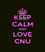 KEEP CALM AND LOVE CNU - Personalised Poster A4 size