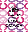 KEEP CALM AND LOVE COACH - Personalised Poster A4 size