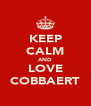 KEEP CALM AND LOVE COBBAERT - Personalised Poster A4 size