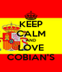KEEP CALM AND LOVE COBIAN'S - Personalised Poster A4 size