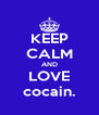 KEEP CALM AND LOVE cocain. - Personalised Poster A4 size