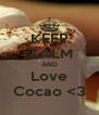 KEEP CALM AND Love Cocao <3 - Personalised Poster A4 size