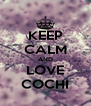 KEEP CALM AND LOVE COCHI - Personalised Poster A4 size