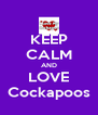 KEEP CALM AND LOVE Cockapoos - Personalised Poster A4 size