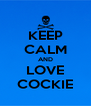 KEEP CALM AND LOVE COCKIE - Personalised Poster A4 size