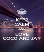 KEEP CALM AND LOVE COCO AND JAY - Personalised Poster A4 size
