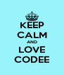 KEEP CALM AND LOVE CODEE - Personalised Poster A4 size