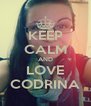 KEEP CALM AND LOVE CODRINA - Personalised Poster A4 size