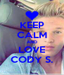 KEEP CALM AND LOVE CODY S. - Personalised Poster A4 size