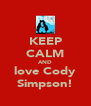 KEEP CALM AND love Cody Simpson! - Personalised Poster A4 size