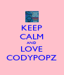 KEEP CALM AND LOVE CODYPOPZ - Personalised Poster A4 size