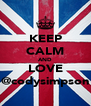 KEEP CALM AND LOVE @codysimpson - Personalised Poster A4 size
