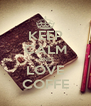 KEEP CALM AND LOVE COFFE - Personalised Poster A4 size