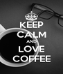 KEEP CALM AND LOVE COFFEE - Personalised Poster A4 size