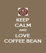 KEEP CALM AND LOVE COFFEE BEAN - Personalised Poster A4 size